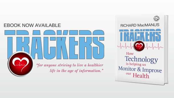 """New Book: """"Trackers: How Technology is helping us Monitor & Improve our Health"""""""